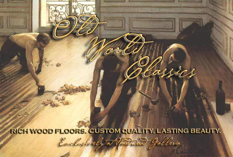 Old World Classics. Rich Wood Floors, Custom Quality. Lasting Beauty.